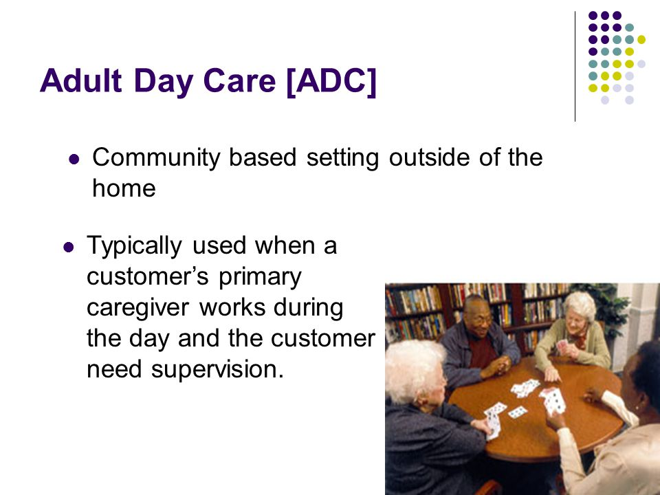 Adult Day Care [ADC] Community based setting outside of the home